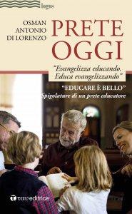 Copertina di 'Prete oggi: evangelizza educando, educa evangelizzando'