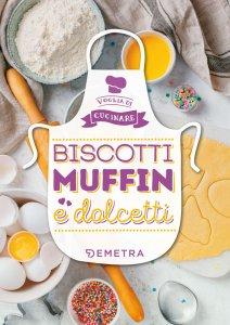 Copertina di 'Biscotti Muffin e Dolcetti'
