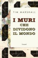 I muri che dividono il mondo - Tim Marshall