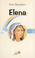 Elena. Mamma di Costantino il Grande - Bergadano Elena