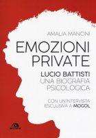 Emozioni private. Lucio Battisti. Una biografia psicologica - Mancini Amalia