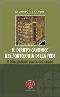 Il diritto canonico nell'ontologia della fede - Zannoni Giorgio