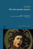 Miti del mondo classico. Testo latino a fronte. Ediz. bilingue - Hygino Caio G.