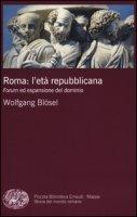 Roma: l'età repubblicana. Forum ed espansione del dominio - Blösel Wolfgang