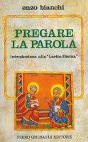 Pregare la parola. Introduzione alla «Lectio divina» - Bianchi Enzo