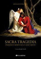 Sacra Tragedia. Passione e morte di N.S. Gesù Cristo. - Rinaldo Fimmanò
