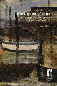 Copertina di 'Lettere agli amici fiorentini. Con i carteggi di Mario Luzi, Leone Traverso e Oreste Macrì'