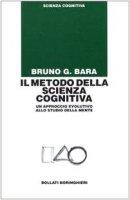 Il metodo della scienza cognitiva. Un approccio evolutivo allo studio della mente - Bara Bruno G.
