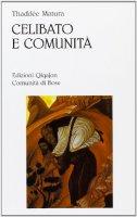 Celibato e comunità. I fondamenti della vita religiosa - Matura Thaddée