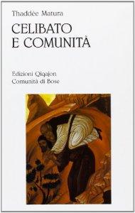 Copertina di 'Celibato e comunità. I fondamenti della vita religiosa'