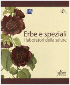 Copertina di 'Erbe e speziali. I laboratori della salute'