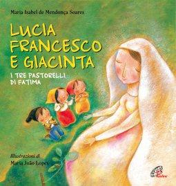Copertina di 'Lucia, Francesco e Giacinta'