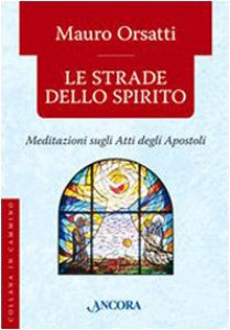 Copertina di 'Le strade dello spirito. Meditazioni sugli Atti degli Apostoli'