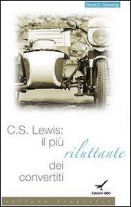 Copertina di 'C. S. Lewis. Il più riluttante dei convertiti'