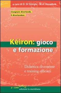 Copertina di 'Kéiron: gioco e formazione. Didattica divertente e training efficace'