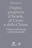 I salmi preghiera d'Israele di Cristo e della Chiesa - Sorci Pietro