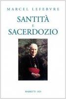 Santità e sacerdozio - Lefebvre Marcel