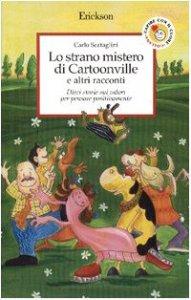 Copertina di 'Lo strano mistero di Cartoonville e altri racconti. Dieci storie sui valori per pensare positivamente'