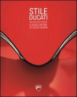 Stile Ducati, una storia per immagini-A visual history of Ducati design. Ediz. a colori