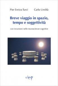 Copertina di 'Breve viaggio in spazio, tempo e soggettività. Con incursioni nelle neuroscienze cognitive'