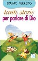 Tante storie per parlare di Dio - Ferrero Bruno