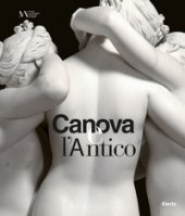 Canova e l'antico. Catalogo della mostra (Napoli, 28 marzo-30 giugno 2019)