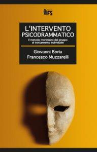 Copertina di 'L' intervento psicodrammatico. Il metodo moreniano dal gruppo al trattamento individuale'