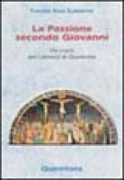 La passione secondo Giovanni. Via crucis per i venerdì di Quaresima - Rota Scalabrini Patrizio
