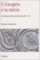 Il Vangelo e la storia. Il cristianesimo antico (secoli I-IV) - Simonetti Manlio