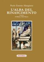 L' alba del Rinascimento ovvero il Dolce Stil Novo - Mangiante Paolo E.