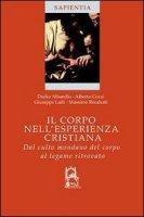 Il corpo nell'esperienza cristiana - Duillio Albarello,, Alberto Cozzi, Massimo Recalcati, Giuseppe Laiti