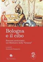 Bologna e il cibo. Percorsi archivistici nel medioevo della «Grassa»