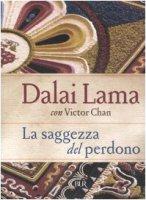 La saggezza del perdono - Gyatso Tenzin (Dalai Lama), Chan Victor