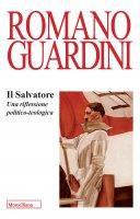 Il Salvatore. Una riflessione teologico-politica - Guardini Romano