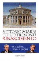 Rinascimento. Con la cultura (non) si mangia - Sgarbi Vittorio, Tremonti Giulio