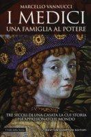 I Medici. Una famiglia al potere - Vannucci Marcello