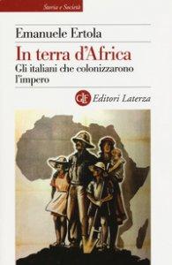 Copertina di 'In terra d'Africa. Gli italiani che colonizzarono l'impero'