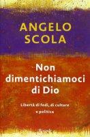 Non dimentichiamoci di Dio - Angelo Scola