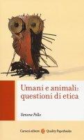 Umani e animali: questioni di etica - Simone Pollo