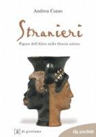 Stranieri. Figure dell'Altro nella Grecia antica - Andrea Cozzo