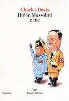 Hitler, Mussolini e me - Davis Charles