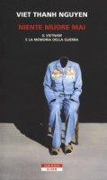 Niente muore mai. Il Vietnam e la memoria della guerra - Nguyen Viet Thanh