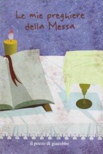 Copertina di 'Le mie preghiere della Messa'