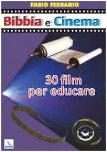 Copertina di 'Bibbia e cinema. 30 film per educare'