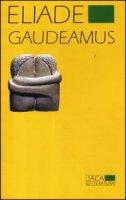 Gaudeamus - Eliade Mircea