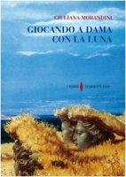 Giocando a dama con la luna - Morandini Giuliana
