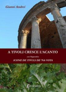 Copertina di 'A Tivoli cresce l'acanto. Icone de Tivuli de 'na vota'