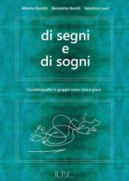 Di segni e di sogni. L'autobiografia in gruppo come cura e gioco - Romitti Alberto, Barelli Benedetta, Leasi Valentina