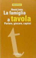 Famiglia a tavola. Parlare, giocare, capirsi. (La) - Manuela Cantoia