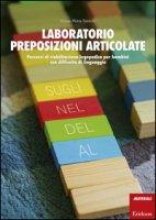 Laboratorio preposizioni articolate. Percorsi di riabilitazione logopedica per bambini con difficoltà di linguaggio - Santoro Grazia M.